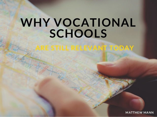 WHY VOCATIONAL SCHOOLS MATTHEW MANN ARE STILL RELEVANT TODAY