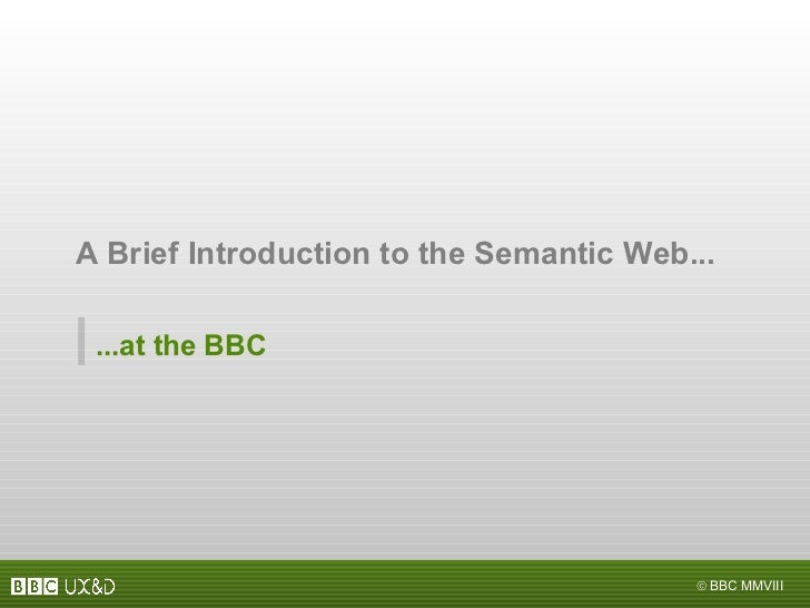 A Brief Introduction to the Semantic Web... ...at the BBC