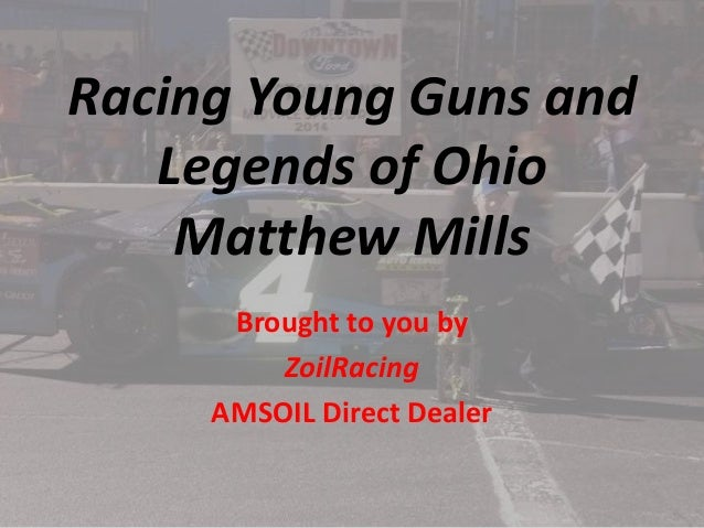 Racing Young Guns and  Legends of Ohio  Matthew Mills  Brought to you by  ZoilRacing  AMSOIL Direct Dealer