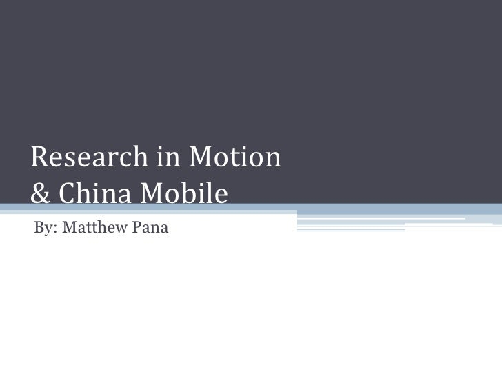 Research in Motion & China Mobile By: Matthew Pana