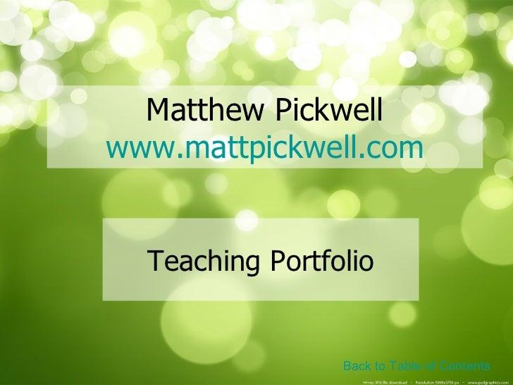 Matthew Pickwell www.mattpickwell.com Teaching Portfolio Back to Table of Contents