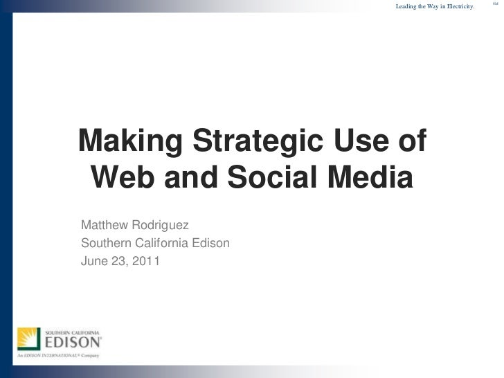 Making Strategic Use of Web and Social Media<br />Matthew Rodriguez<br />Southern California Edison<br />June 23, 2011<br />