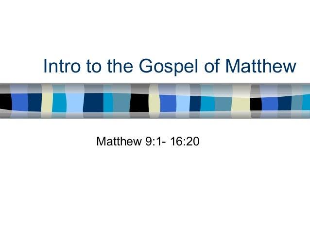 Intro to the Gospel of Matthew Matthew 9:1- 16:20