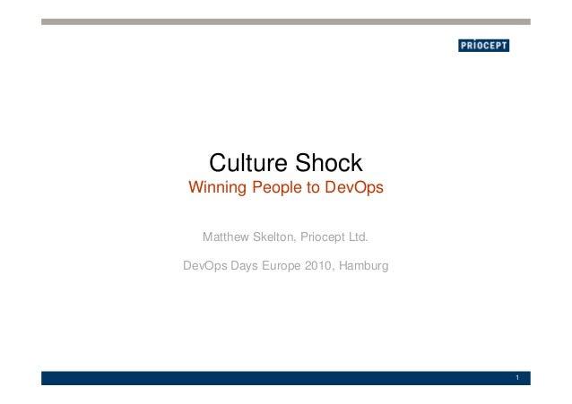 Culture Shock Winning People to DevOps 1 Matthew Skelton, Priocept Ltd. DevOps Days Europe 2010, Hamburg