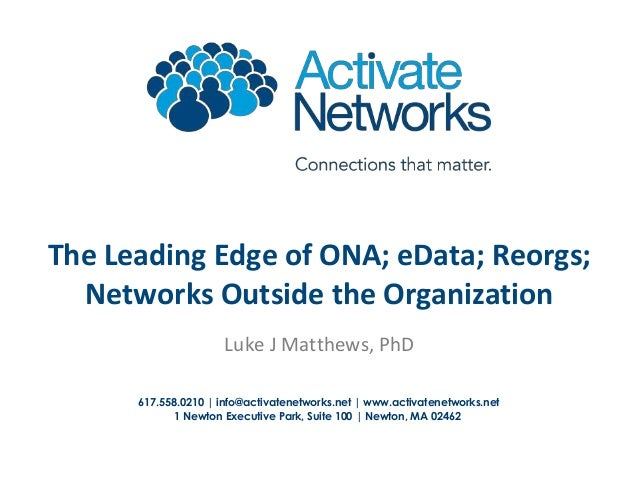 The Leading Edge of ONA; eData; Reorgs; Networks Outside the Organization Luke J Matthews, PhD 617.558.0210 | info@activat...