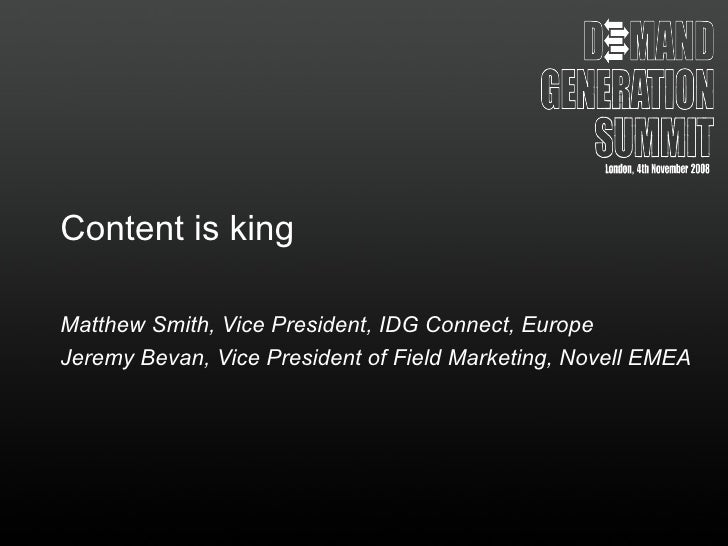 Content is king Matthew Smith, Vice President, IDG Connect, Europe Jeremy Bevan, Vice President of Field Marketing, Novell...