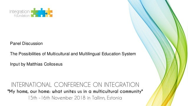 Panel Discussion The Possibilities of Multicultural and Multilingual Education System Input by Matthias Colloseus
