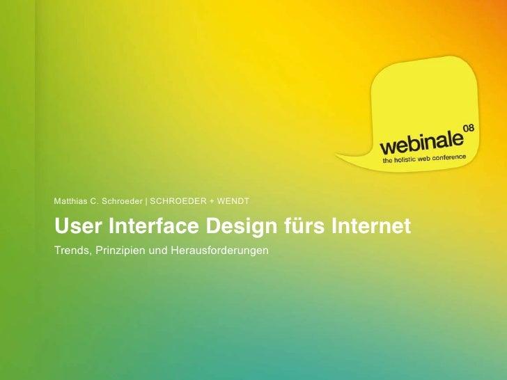 Matthias C. Schroeder | SCHROEDER + WENDT   User Interface Design fürs Internet Trends, Prinzipien und Herausforderungen