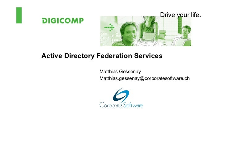 Drive your life.Active Directory Federation Services                 Matthias Gessenay                 Matthias.gessenay@c...