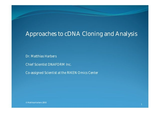 Approaches to cDNA Cloning and AnalysisDr. Matthias HarbersChief Scientist DNAFORM Inc.Co-assigned Scientist at the RIKEN ...