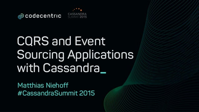 CQRS and Event Sourcing Applications with Cassandra_ Matthias Niehoff #CassandraSummit 2015 1