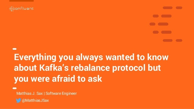 1 1 Everything you always wanted to know about Kafka's rebalance protocol but you were afraid to ask Matthias J. Sax | Sof...