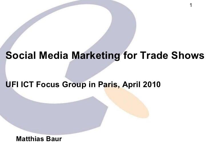 UFI Focus Meeting on Social Media - Paris 2010 - Matthias Baur