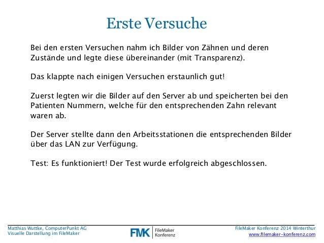 Matthias Wuttke, ComputerPunkt AG  Visuelle Darstellung im FileMaker  Erste Versuche  Bei den ersten Versuchen nahm ich Bi...