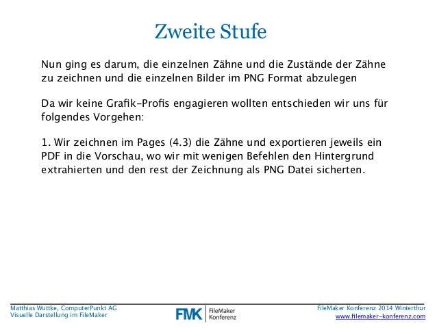Matthias Wuttke, ComputerPunkt AG  Visuelle Darstellung im FileMaker  Zweite Stufe  Nun ging es darum, die einzelnen Zähne...