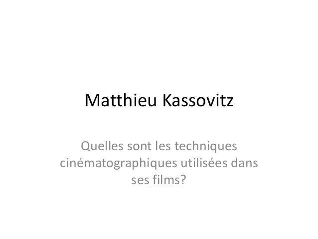 Matthieu Kassovitz Quelles sont les techniques cinématographiques utilisées dans ses films?