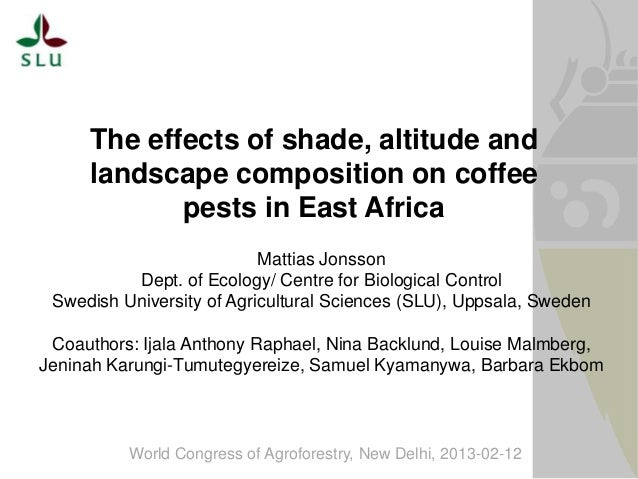 The effects of shade, altitude and landscape composition on coffee pests in East Africa Mattias Jonsson Dept. of Ecology/ ...