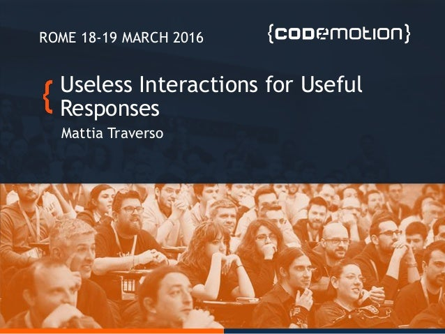 Useless Interactions for Useful Responses Mattia Traverso ROME 18-19 MARCH 2016