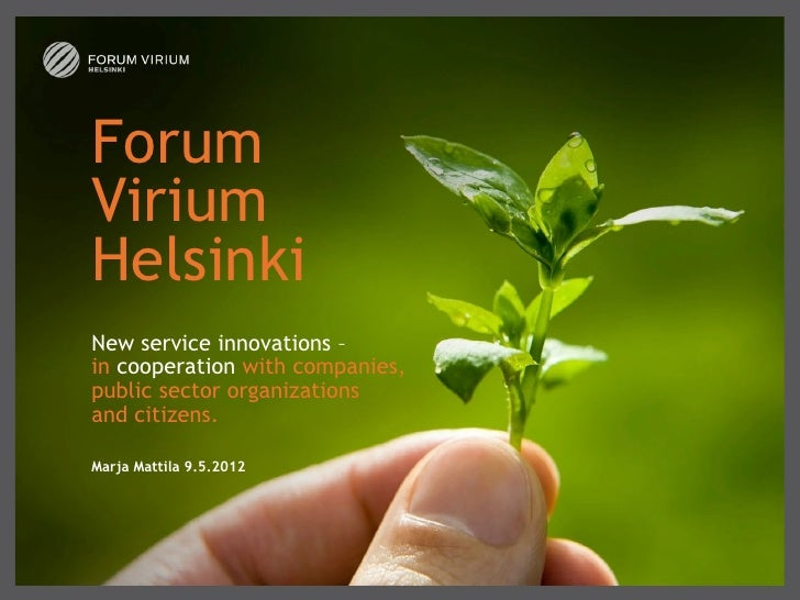 ForumViriumHelsinkiNew serviceinnovations–in cooperation withcompanies,publicsector organizationsand citizens.Marj...