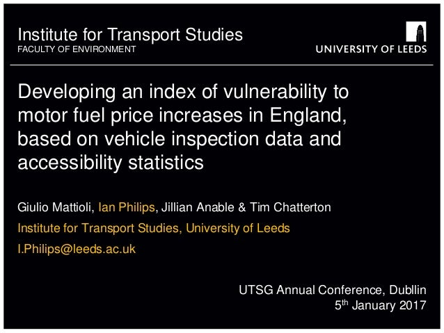Institute for Transport Studies FACULTY OF ENVIRONMENT Developing an index of vulnerability to motor fuel price increases ...
