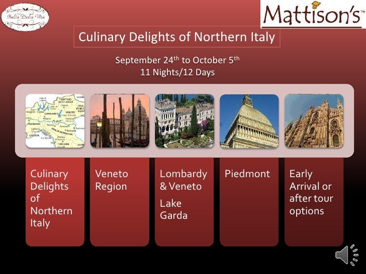 Culinary Delights of Northern Italy<br />September 24th to October 5th<br />11 Nights/12 Days<br />