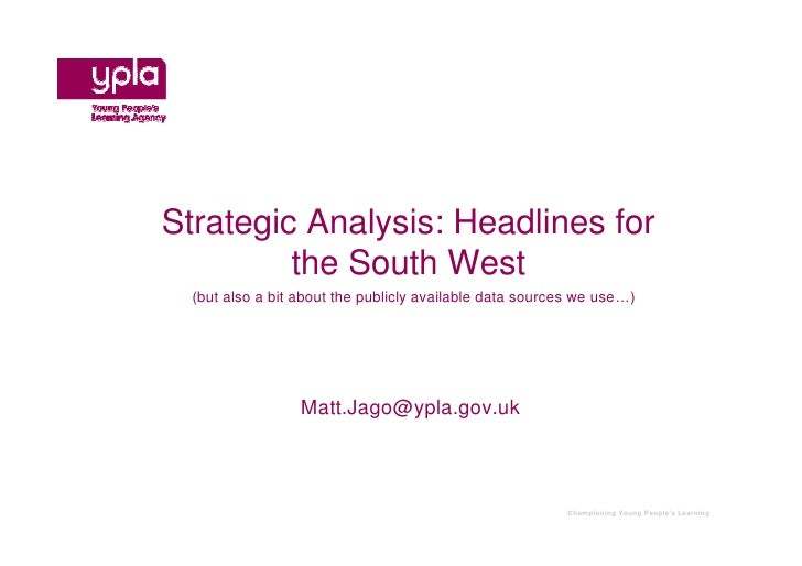 Strategic Analysis: Headlines for         the South West  (but also a bit about the publicly available data sources we use...