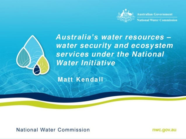 Australia's water resources –water security and ecosystemservices under the NationalWater InitiativeMatt Kendall