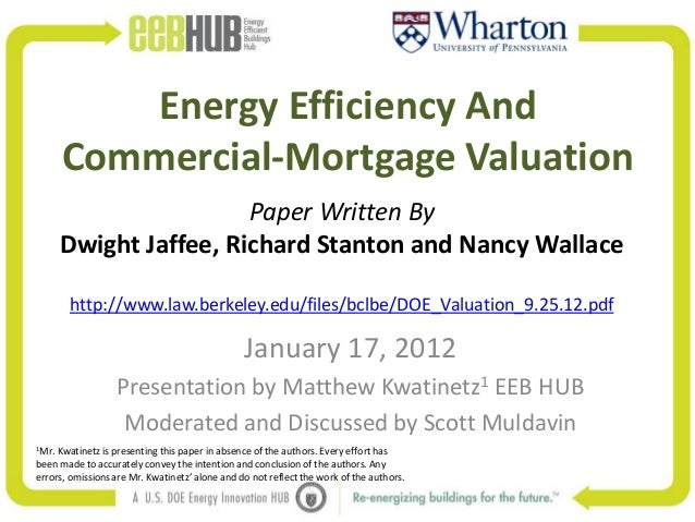Energy Efficiency And       Commercial-Mortgage Valuation                        Paper Written By       Dwight Jaffee, Ric...