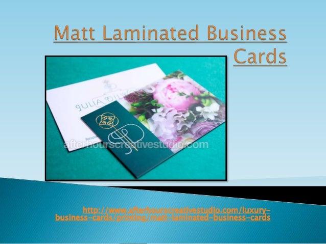 http://www.afterhourscreativestudio.com/luxury- business-cards/printing/matt-laminated-business-cards