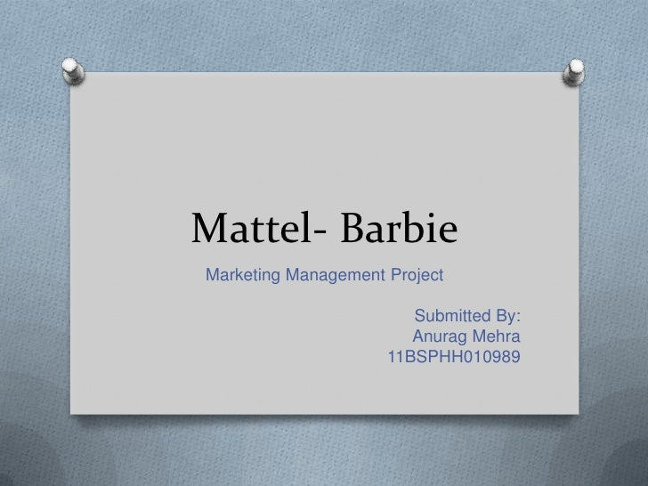 Mattel- Barbie<br />Marketing Management Project<br />Submitted By:<br />Anurag Mehra<br />11BSPHH010989<br />