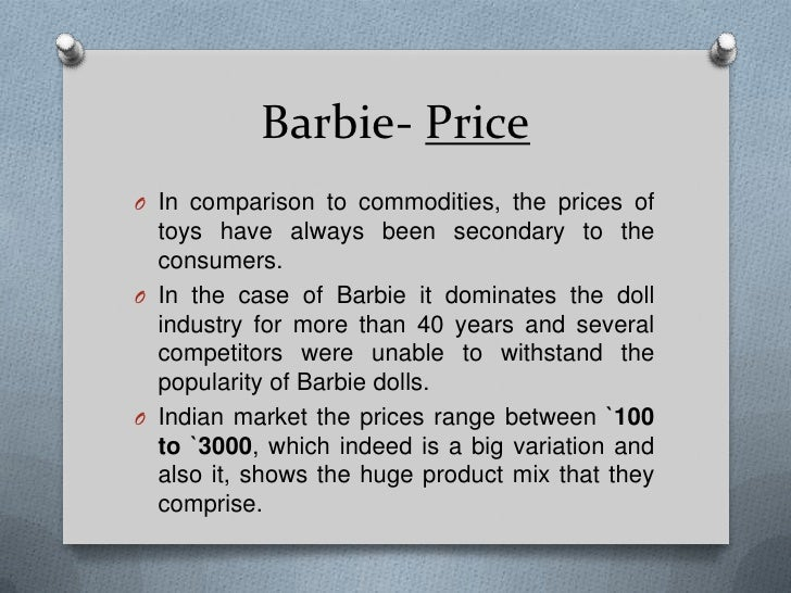 marketing barbie Marketing mix of barbie analyses the brand/company which covers 4ps (product,  price, place, promotion) and explains the barbie marketing strategy.