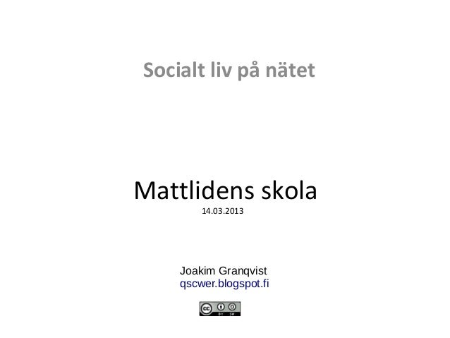 Socialt liv på nätetMattlidens skola        14.03.2013    Joakim Granqvist    qscwer.blogspot.fi