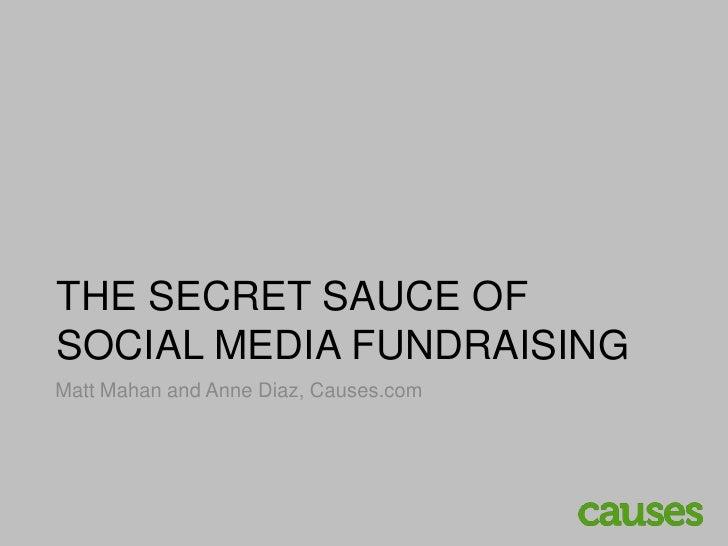 THE SECRET SAUCE OF SOCIAL MEDIA FUNDRAISING<br />Matt Mahan and Anne Diaz, Causes.com<br />