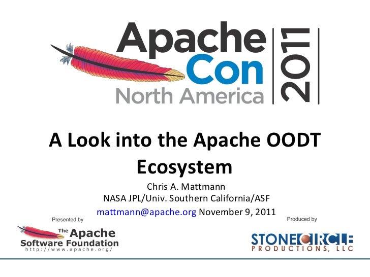 A Look into the Apache OODT Ecosystem Chris A. Mattmann NASA JPL/Univ. Southern California/ASF [email_address]  November 9...