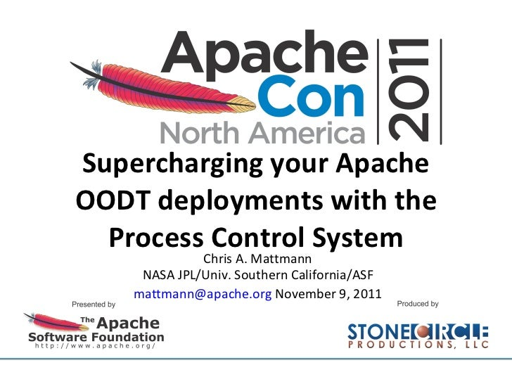Supercharging your Apache OODT deployments with the Process Control System Chris A. Mattmann NASA JPL/Univ. Southern Calif...