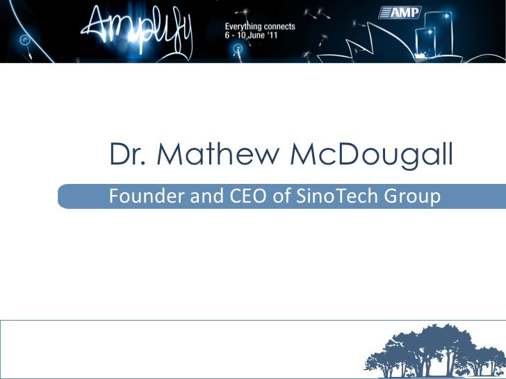 Dr. Mathew McDougall                         	  Founder	  and	  CEO	  of	  SinoTech	  Group