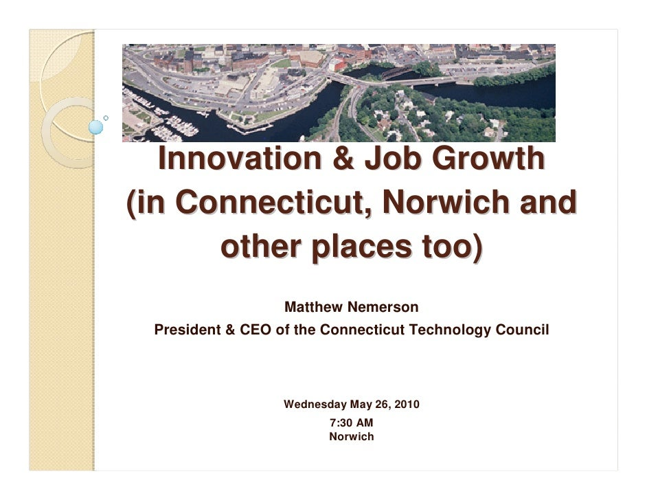 Thinking about    Innovation & Job Growth (in Connecticut, Norwich and        other places too)                   Matthew ...