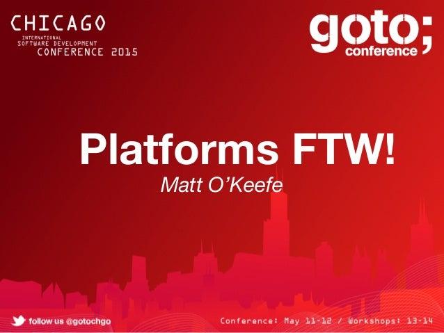 Platforms FTW! Matt O'Keefe