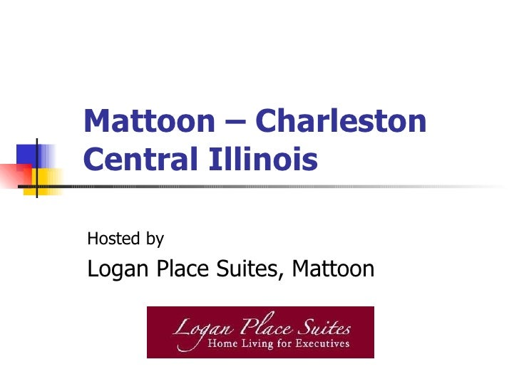 Mattoon – Charleston Central Illinois Hosted by Logan Place Suites, Mattoon
