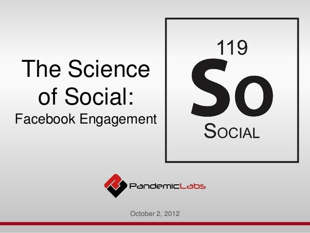 The Science of Social:Facebook Engagement               October 2, 2012