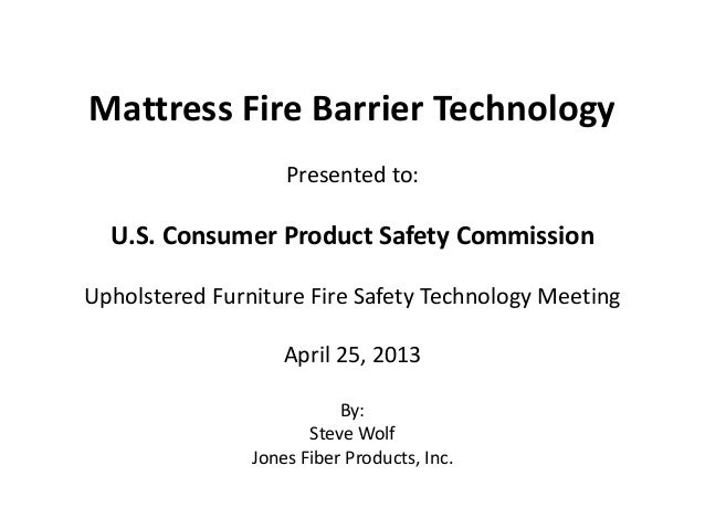 Mattress Fire Barrier TechnologyPresented to:U.S. Consumer Product Safety CommissionUpholstered Furniture Fire Safety Tech...