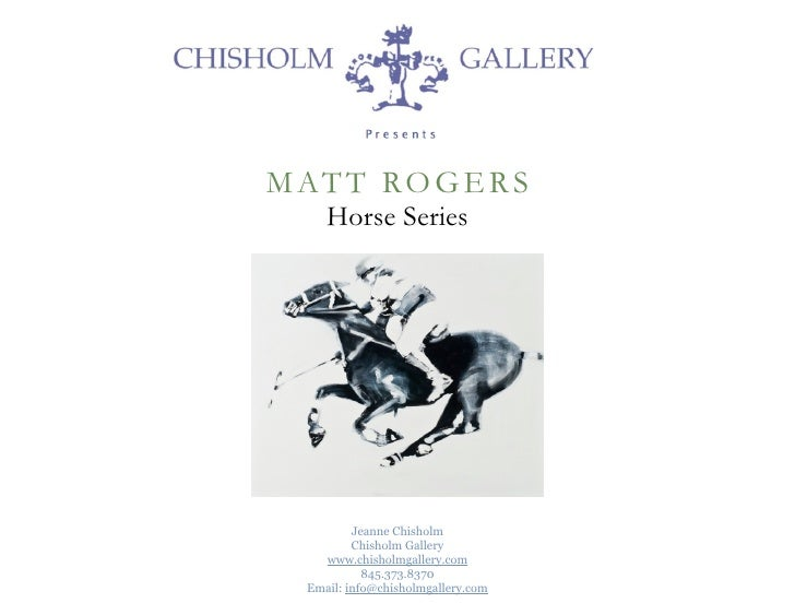 M AT T R O G E R S     Horse Series          Jeanne Chisholm          Chisholm Gallery    www.chisholmgallery.com         ...