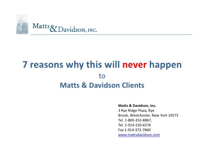 7 reasons why this will never happen                  to        Matts & Davidson Clients                        Matts & Da...