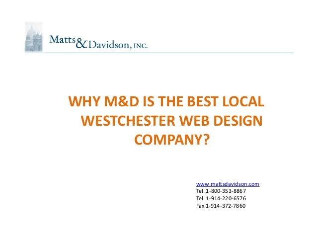 www.mattsdavidson.comTel. 1-800-353-8867Tel. 1-914-220-6576Fax 1-914-372-7860WHY M&D IS THE BEST LOCALWESTCHESTER WEB DESI...