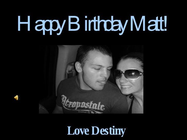 Happy Birthday Matt! Love Destiny