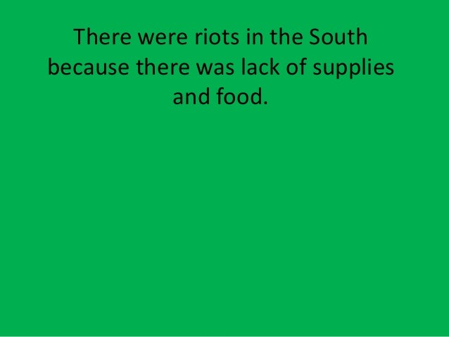 There were riots in the Southbecause there was lack of suppliesand food.