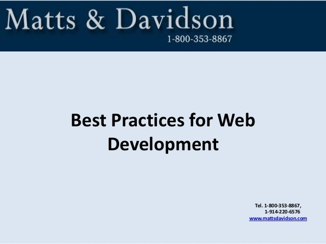 Tel. 1-800-353-8867, 1-914-220-6576 www.mattsdavidson.com Best Practices for Web Development