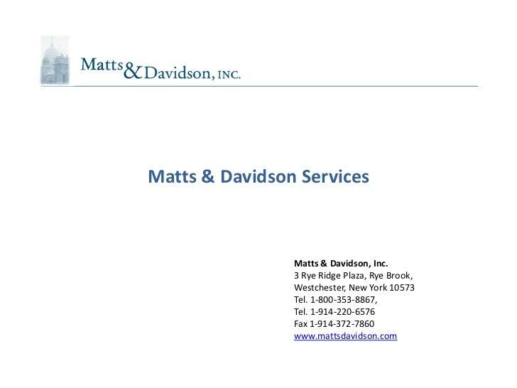 Matts & Davidson Services                Matts & Davidson, Inc.                3 Rye Ridge Plaza, Rye Brook,              ...