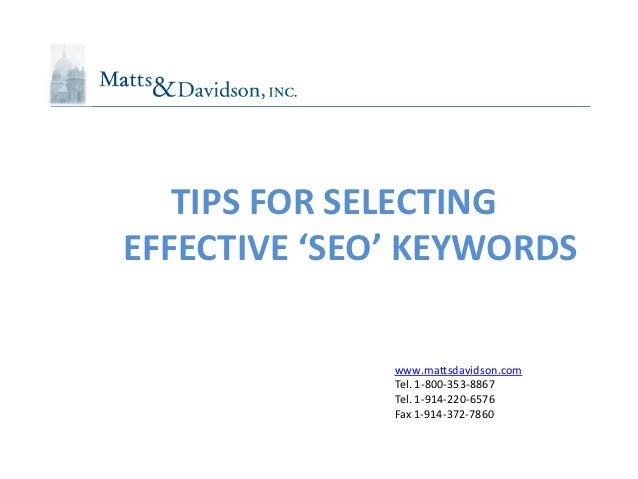 TIPS FOR SELECTINGEFFECTIVE 'SEO' KEYWORDS              www.mattsdavidson.com              Tel. 1-800-353-8867            ...
