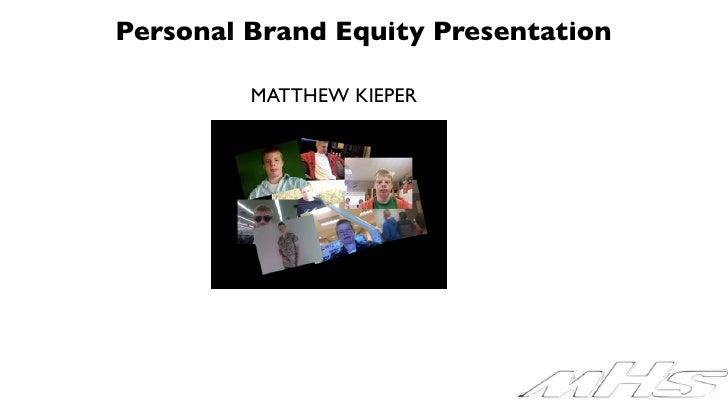 Personal Brand Equity Presentation           MATTHEW KIEPER